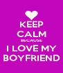 KEEP CALM BECAUSE I LOVE MY BOYFRIEND - Personalised Poster A4 size