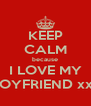 KEEP CALM because I LOVE MY BOYFRIEND xxx - Personalised Poster A4 size