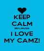 KEEP CALM BECAUSE I LOVE MY CAMZ! - Personalised Poster A4 size