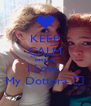 KEEP CALM because I Love  My Dottora ♥ - Personalised Poster A4 size