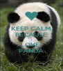 KEEP CALM BECAUSE I LOVE  PANDA - Personalised Poster A4 size
