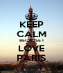 KEEP CALM BECAUSE I LOVE PARIS - Personalised Poster A4 size