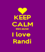KEEP CALM Because I love  Randi - Personalised Poster A4 size