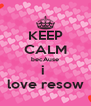 KEEP CALM becAuse i  love resow - Personalised Poster A4 size
