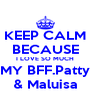 KEEP CALM BECAUSE I LOVE SO MUCH MY BFF.Patty & Maluisa - Personalised Poster A4 size