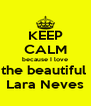 KEEP CALM because I love the beautiful  Lara Neves - Personalised Poster A4 size