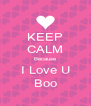 KEEP CALM Because I Love U Boo - Personalised Poster A4 size