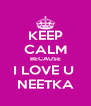 KEEP CALM BECAUSE I LOVE U  NEETKA - Personalised Poster A4 size