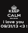 KEEP CALM Because i love you  09/31/13 <3 ! - Personalised Poster A4 size