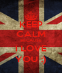 KEEP CALM BECAUSE I LOVE YOU :) - Personalised Poster A4 size