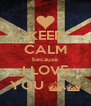 KEEP CALM because I LOVE YOU ^.^ - Personalised Poster A4 size