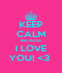 KEEP CALM BECAUSE I LOVE YOU! <3  - Personalised Poster A4 size