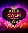 KEEP CALM because I LOVE YOU<3 - Personalised Poster A4 size
