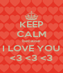 KEEP CALM because I LOVE YOU <3 <3 <3 - Personalised Poster A4 size
