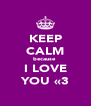 KEEP CALM because  I LOVE YOU «3 - Personalised Poster A4 size