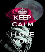 KEEP CALM BECAUSE I LOVE YOU! - Personalised Poster A4 size