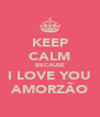 KEEP CALM BECAUSE I LOVE YOU AMORZÃO - Personalised Poster A4 size