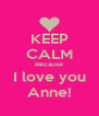 KEEP CALM Because I love you Anne! - Personalised Poster A4 size