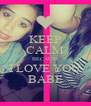 KEEP CALM BECAUSE I LOVE YOU BABE - Personalised Poster A4 size