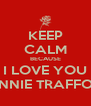 KEEP CALM BECAUSE I LOVE YOU BONNIE TRAFFORD - Personalised Poster A4 size