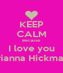 KEEP CALM Because I love you Brianna Hickman  - Personalised Poster A4 size