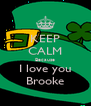 KEEP CALM Because I love you Brooke - Personalised Poster A4 size