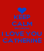 KEEP CALM BECAUSE I LOVE YOU CATHERINE - Personalised Poster A4 size