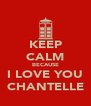 KEEP CALM BECAUSE I LOVE YOU CHANTELLE - Personalised Poster A4 size