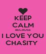 KEEP CALM BECAUSE I LOVE YOU CHASITY  - Personalised Poster A4 size