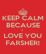 KEEP CALM BECAUSE I  LOVE YOU FARSHER! - Personalised Poster A4 size