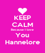 KEEP CALM Because I love You Hannelore - Personalised Poster A4 size