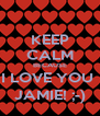 KEEP CALM BECAUSE I LOVE YOU  JAMIE! ;-) - Personalised Poster A4 size