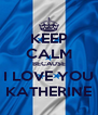 KEEP CALM BECAUSE I LOVE YOU KATHERINE - Personalised Poster A4 size