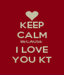 KEEP CALM BECAUSE  I LOVE YOU KT - Personalised Poster A4 size