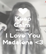 Keep Calm  Because  I Love You Madalena <3 - Personalised Poster A4 size