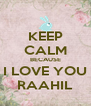 KEEP CALM BECAUSE I LOVE YOU RAAHIL - Personalised Poster A4 size