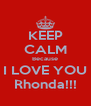 KEEP CALM Because I LOVE YOU Rhonda!!! - Personalised Poster A4 size