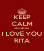 KEEP CALM BECAUSE I LOVE YOU RITA - Personalised Poster A4 size