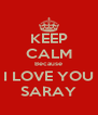 KEEP CALM Because I LOVE YOU SARAY - Personalised Poster A4 size
