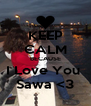 KEEP CALM BECAUSE I Love You  Sawa <3 - Personalised Poster A4 size