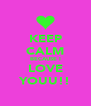 KEEP CALM BECAUSE I LOVE YOUU!! - Personalised Poster A4 size