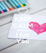 KEEP CALM Because I luv You - Personalised Poster A4 size