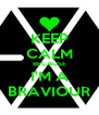 KEEP CALM BECAUSE I'M A BRAVIOUR - Personalised Poster A4 size