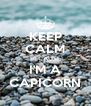 KEEP CALM BECAUSE I'M A CAPICORN - Personalised Poster A4 size