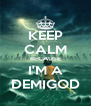 KEEP CALM BECAUSE I'M A DEMIGOD - Personalised Poster A4 size