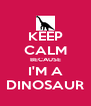 KEEP CALM BECAUSE I'M A DINOSAUR - Personalised Poster A4 size