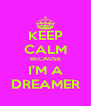 KEEP CALM BECAUSE I'M A DREAMER - Personalised Poster A4 size