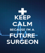 KEEP CALM BECAUSE I'M A FUTURE SURGEON - Personalised Poster A4 size