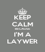 KEEP CALM BECAUSE I'M A LAYWER - Personalised Poster A4 size