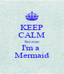 KEEP CALM Because I'm a  Mermaid - Personalised Poster A4 size